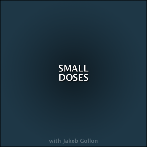 Podcast: SMALL DOSES